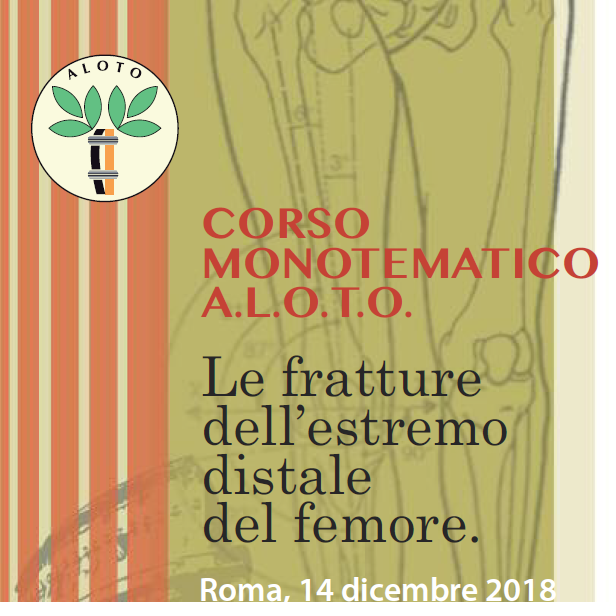 Roma, 14 dicembre 2018 - CORSO MONOTEMATICO A.L.O.T.O. Le fratture dell'estremo distale del femore